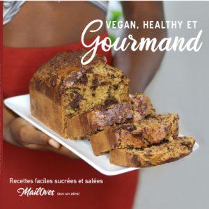 Vegan, Healthy et Gourmand - guide de recettes vegan de mail0ves - mailo fait maison